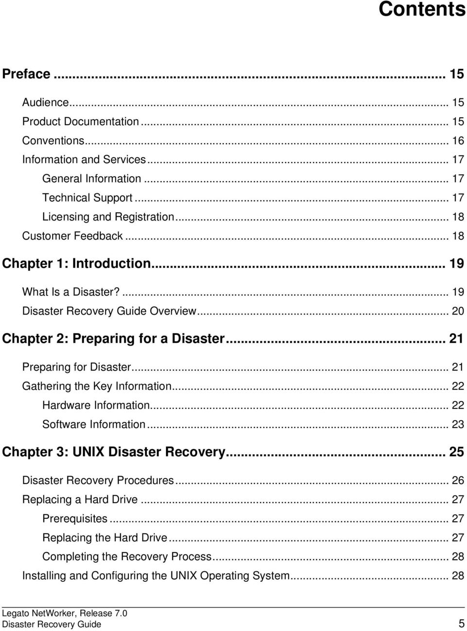 .. 22. Hardware Information... 22. Software Information... 23. Chapter 3: UNIX Disaster Recovery... 25. Disaster Recovery Procedures... 26. Replacing a Hard Drive... 27.