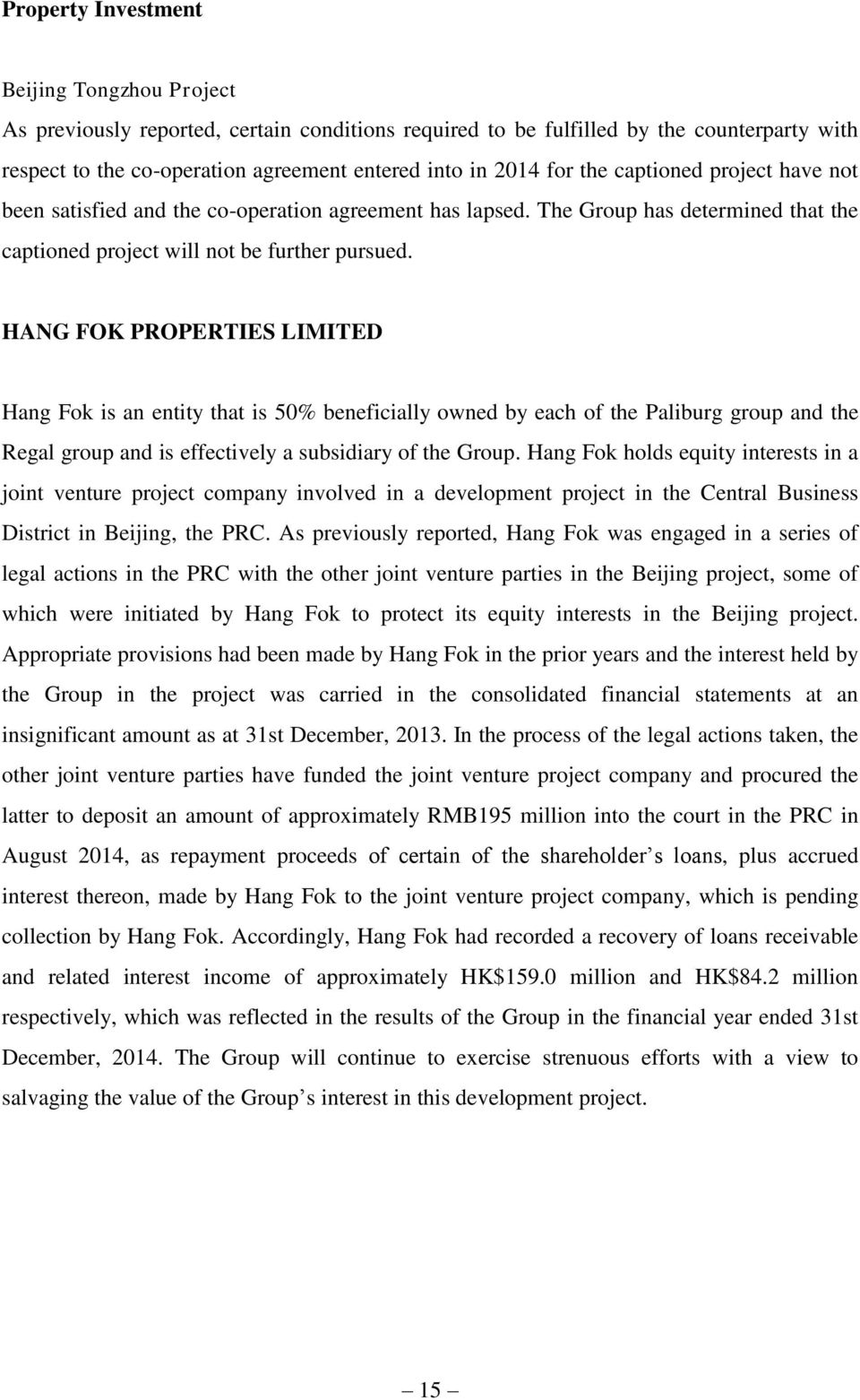 HANG FOK PROPERTIES LIMITED Hang Fok is an entity that is 50% beneficially owned by each of the Paliburg group and the Regal group and is effectively a subsidiary of the Group.