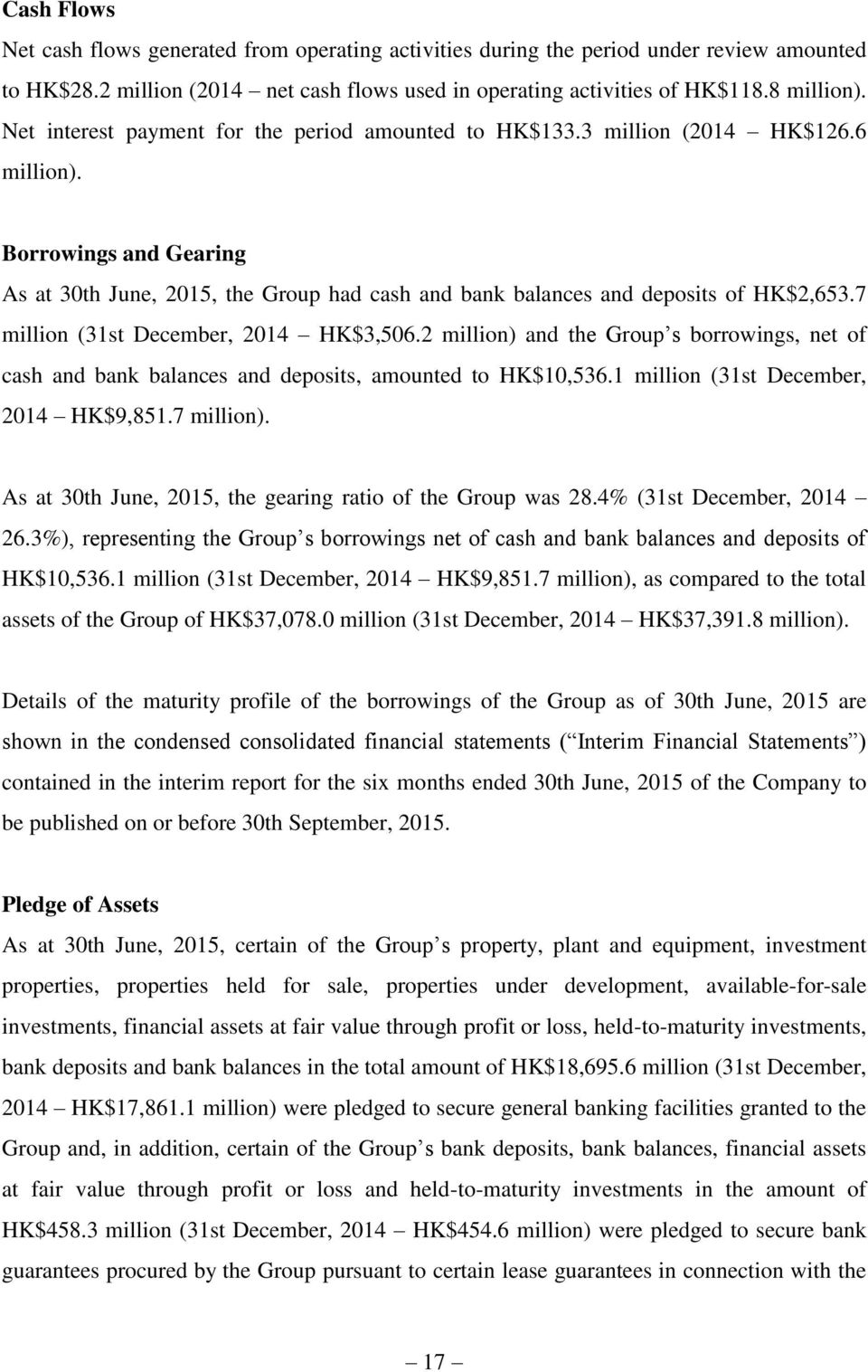 7 million (31st December, 2014 HK$3,506.2 million) and the Group s borrowings, net of cash and bank balances and deposits, amounted to HK$10,536.1 million (31st December, 2014 HK$9,851.7 million).