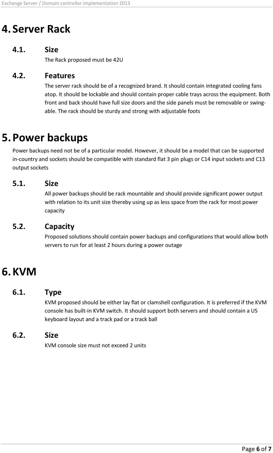 The rack should be sturdy and strong with adjustable foots 5. Power backups Power backups need not be of a particular model.