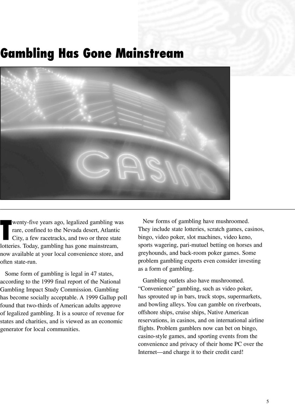 Some form of gambling is legal in 47 states, according to the 1999 final report of the National Gambling Impact Study Commission. Gambling has become socially acceptable.