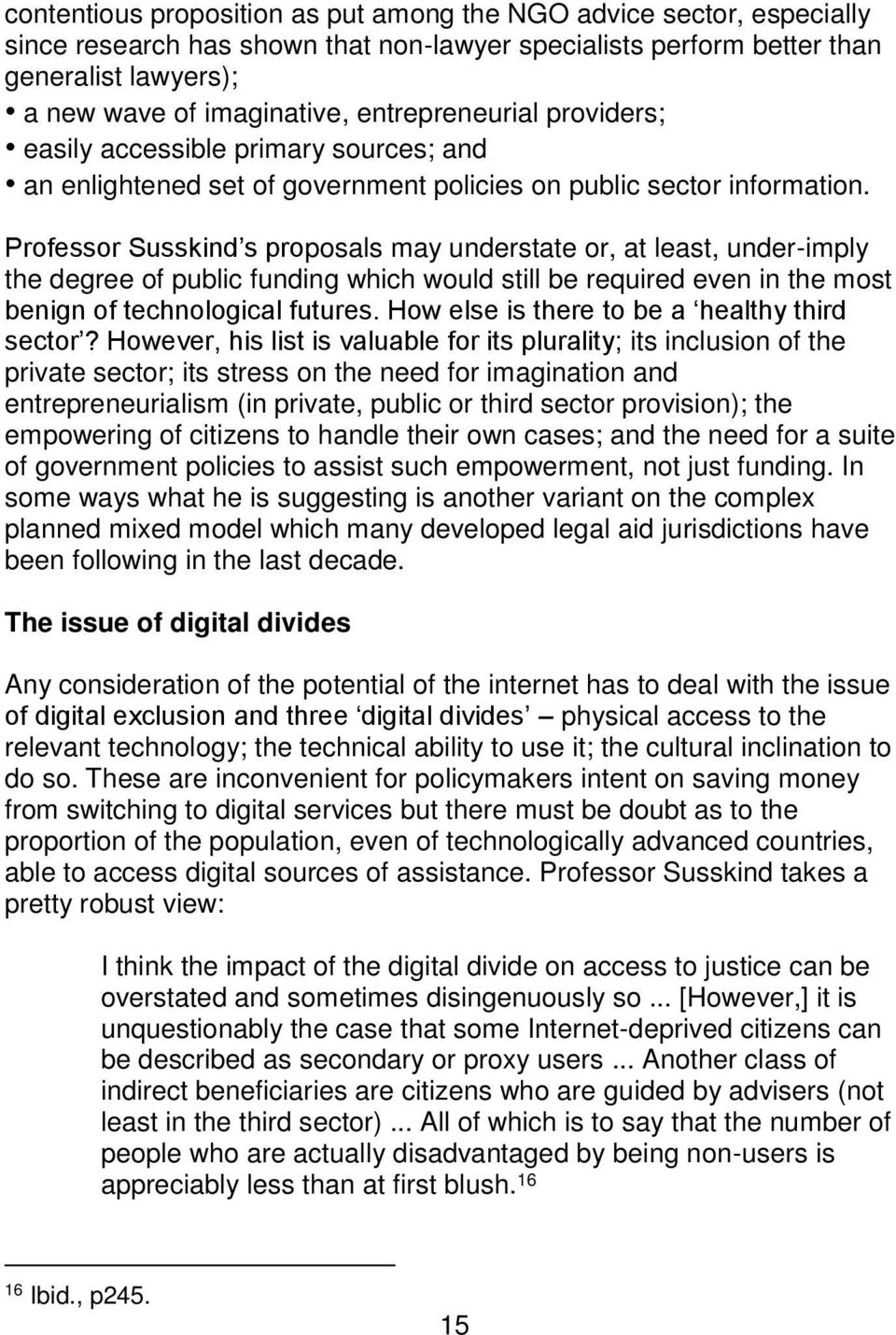 Professor Susskind s proposals may understate or, at least, under-imply the degree of public funding which would still be required even in the most benign of technological futures.