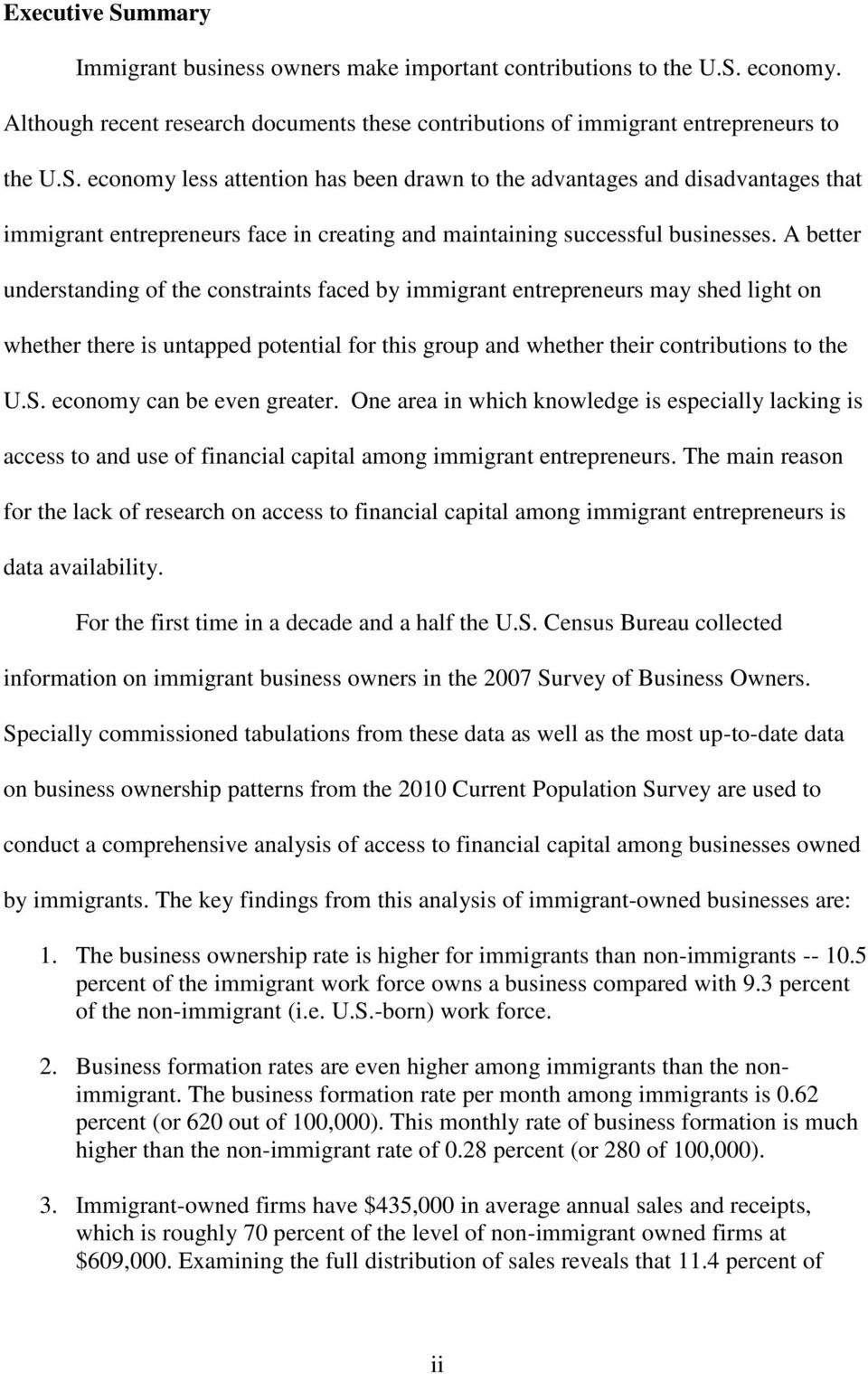 economy can be even greater. One area in which knowledge is especially lacking is access to and use of financial capital among immigrant entrepreneurs.