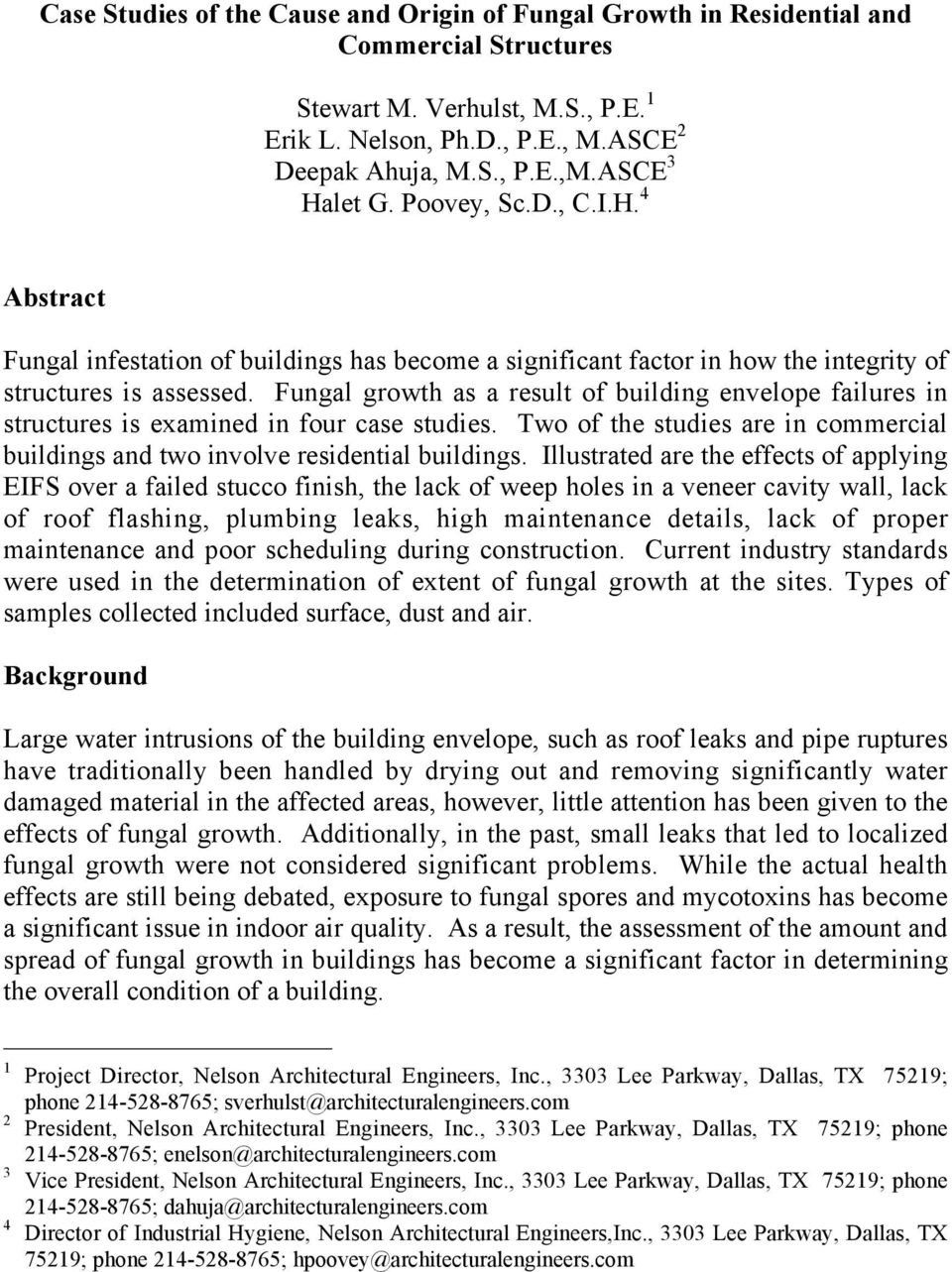 Fungal growth as a result of building envelope failures in structures is examined in four case studies. Two of the studies are in commercial buildings and two involve residential buildings.