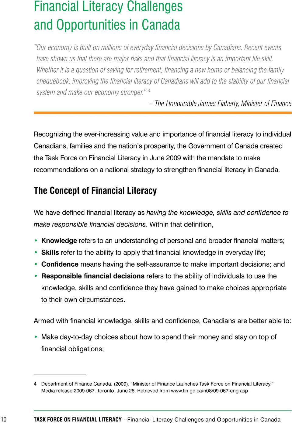 Whether it is a question of saving for retirement, financing a new home or balancing the family chequebook, improving the financial literacy of Canadians will add to the stability of our financial