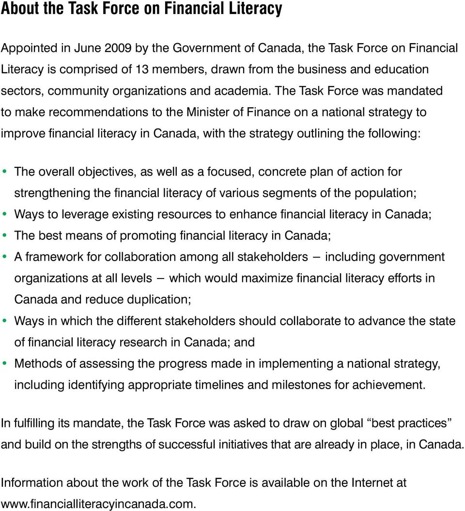 The Task Force was mandated to make recommendations to the Minister of Finance on a national strategy to improve financial literacy in Canada, with the strategy outlining the following: The overall