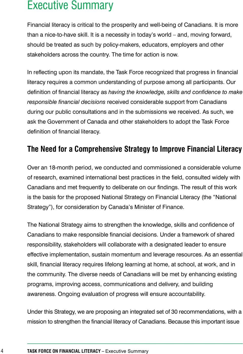 In reflecting upon its mandate, the Task Force recognized that progress in financial literacy requires a common understanding of purpose among all participants.