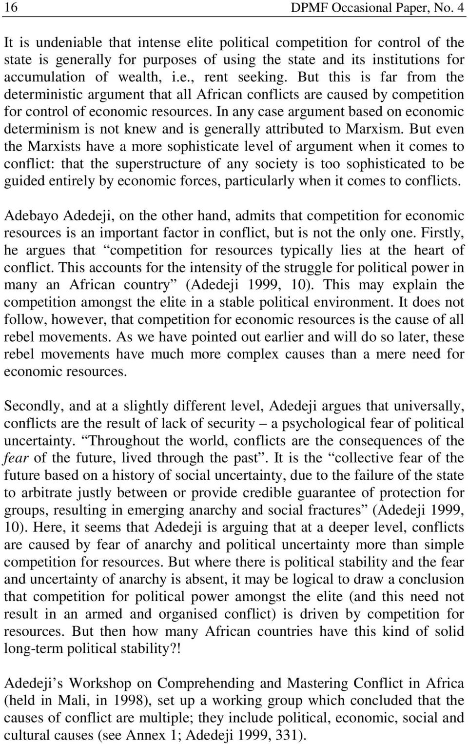 But this is far from the deterministic argument that all African conflicts are caused by competition for control of economic resources.