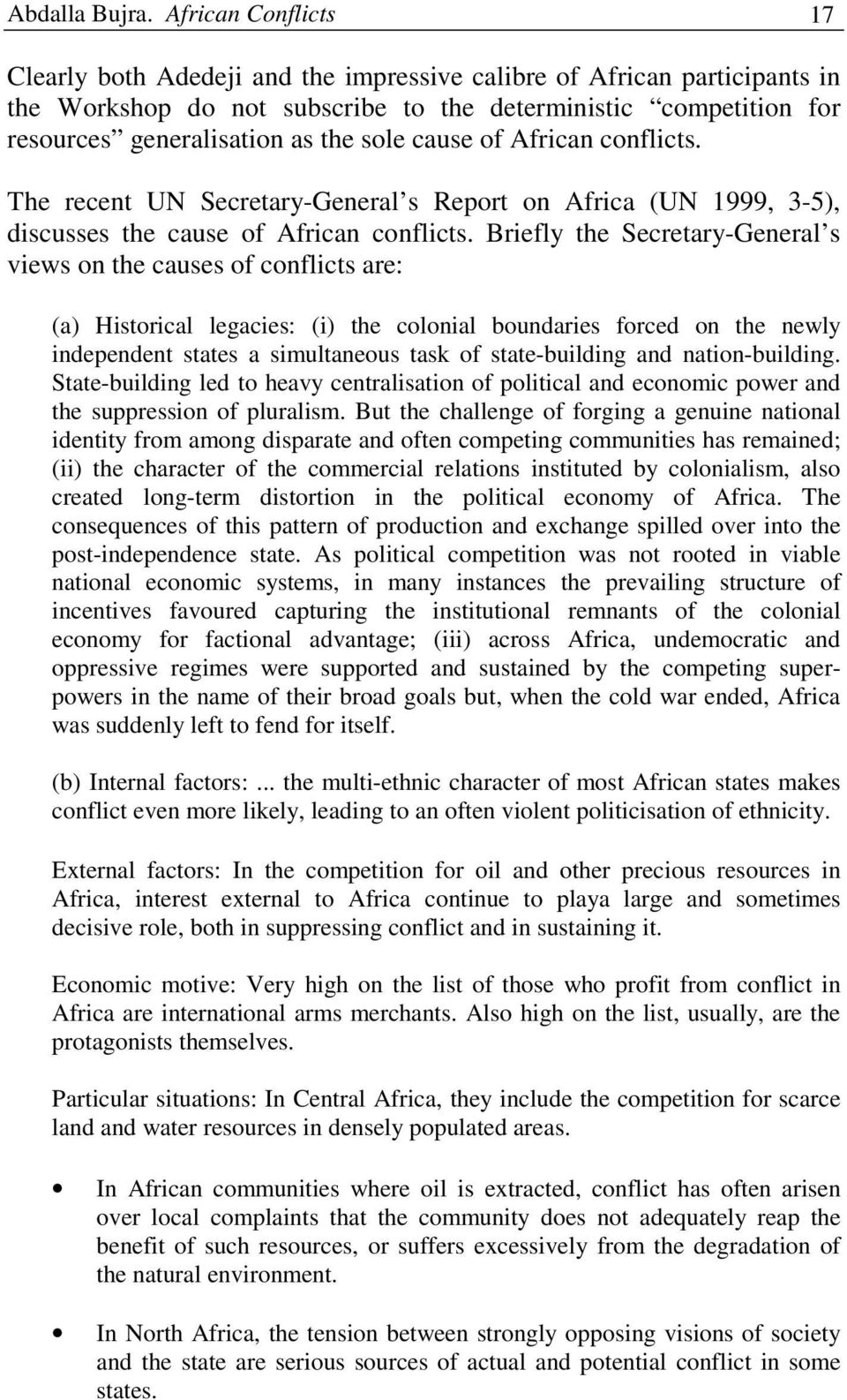 cause of African conflicts. The recent UN Secretary-General s Report on Africa (UN 1999, 3-5), discusses the cause of African conflicts.