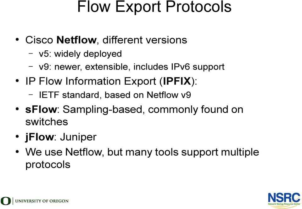 (IPFIX): IETF standard, based on Netflow v9 sflow: Sampling-based, commonly