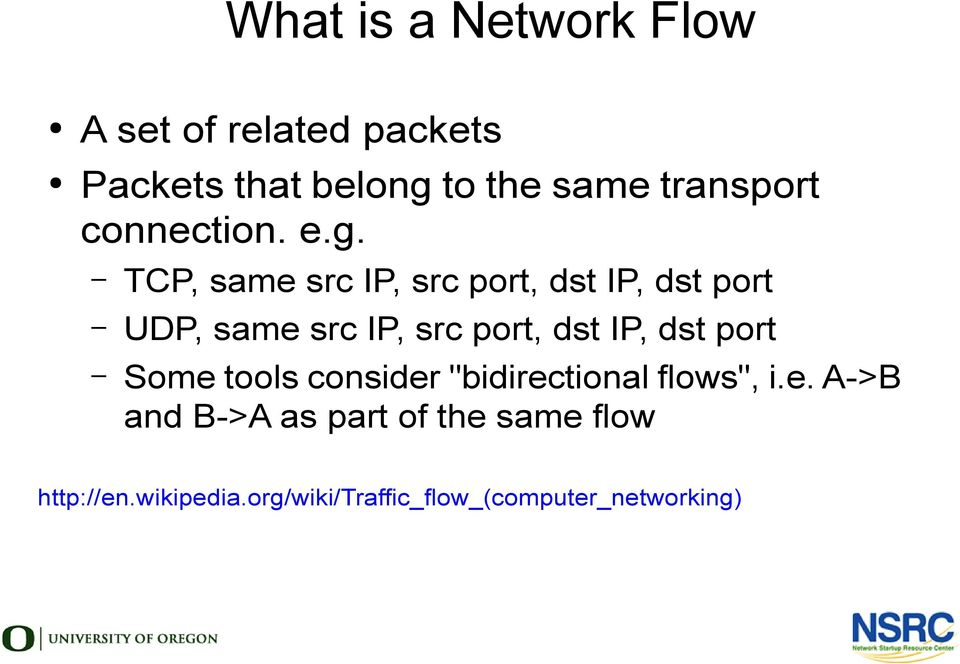 TCP, same src IP, src port, dst IP, dst port UDP, same src IP, src port, dst IP, dst