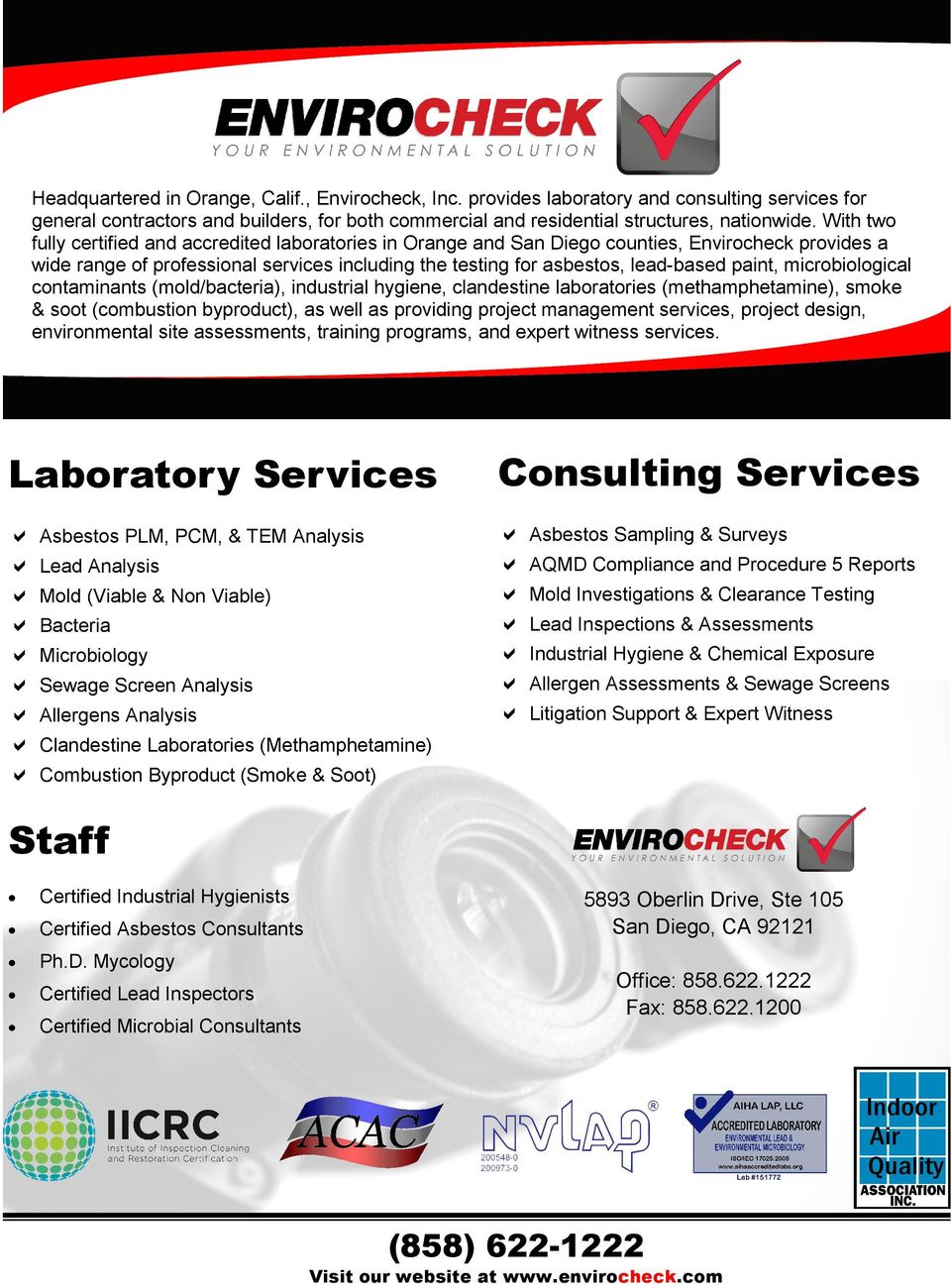 microbiological contaminants (mold/bacteria), industrial hygiene, clandestine laboratories (methamphetamine), smoke & soot (combustion byproduct), as well as providing project management services,