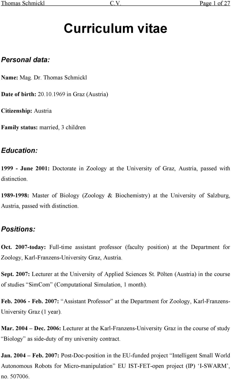 1989-1998: Master of Biology (Zoology & Biochemistry) at the University of Salzburg, Austria, passed with distinction. Positions: Oct.