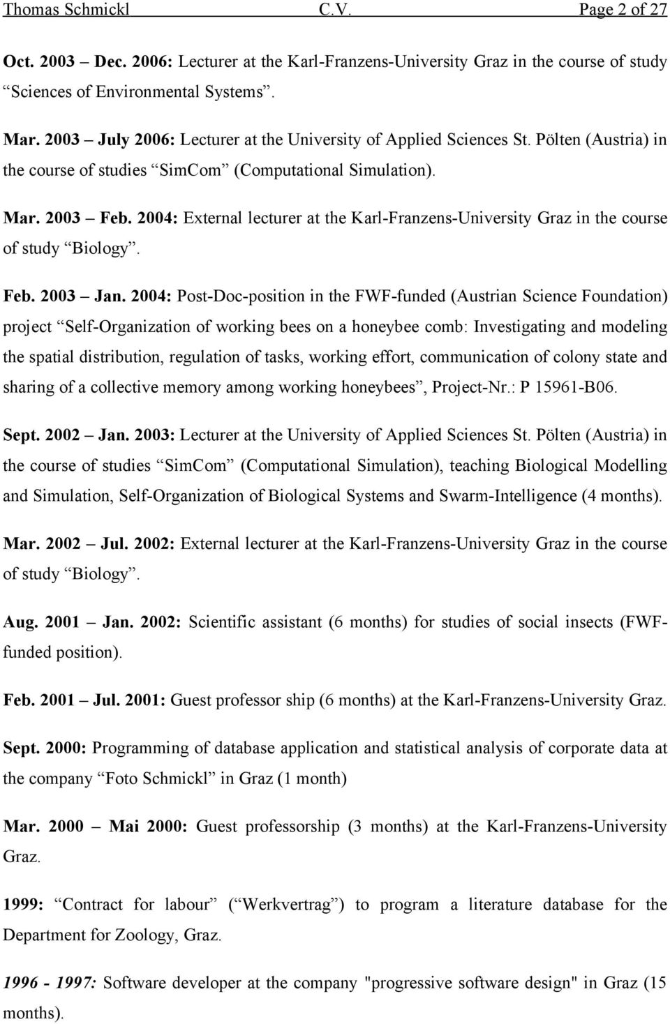 2004: External lecturer at the Karl-Franzens-University Graz in the course of study Biology. Feb. 2003 Jan.