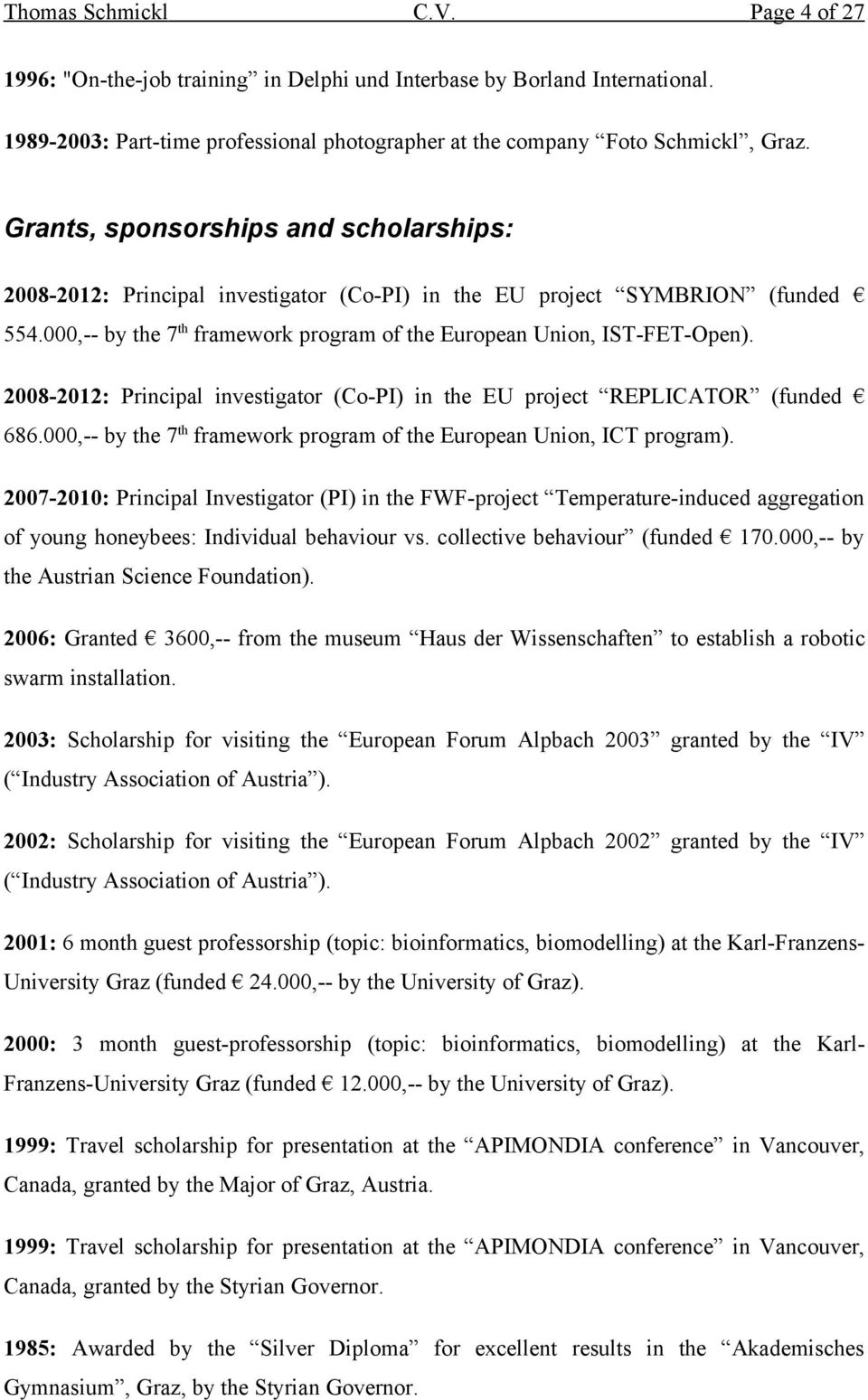 2008-2012: Principal investigator (Co-PI) in the EU project REPLICATOR (funded 686.000,-- by the 7 th framework program of the European Union, ICT program).