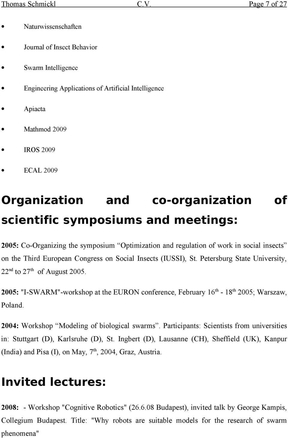 co-organization of scientific symposiums and meetings: 2005: Co-Organizing the symposium Optimization and regulation of work in social insects on the Third European Congress on Social Insects