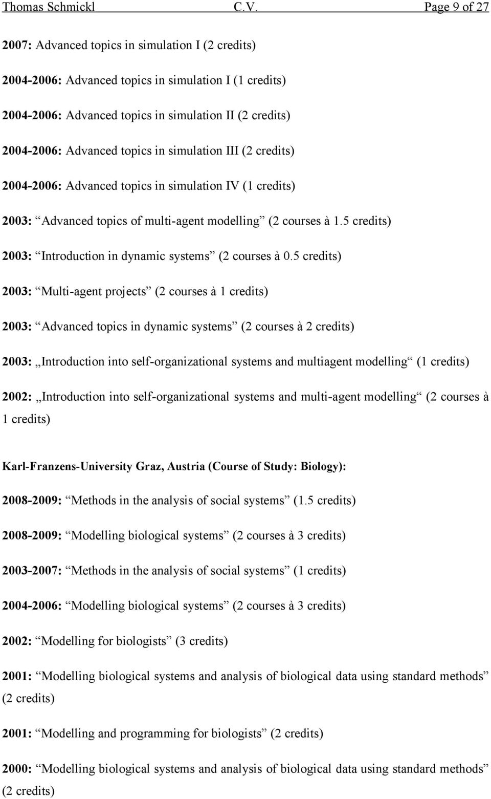 topics in simulation III (2 credits) 2004-2006: Advanced topics in simulation IV (1 credits) 2003: Advanced topics of multi-agent modelling (2 courses à 1.