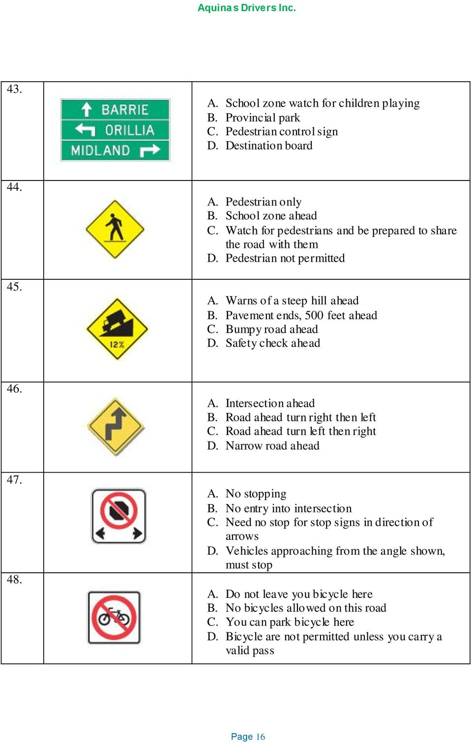 Safety check ahead 46. 47. 48. A. Intersection ahead B. Road ahead turn right then left C. Road ahead turn left then right D. Narrow road ahead A. No stopping B. No entry into intersection C.