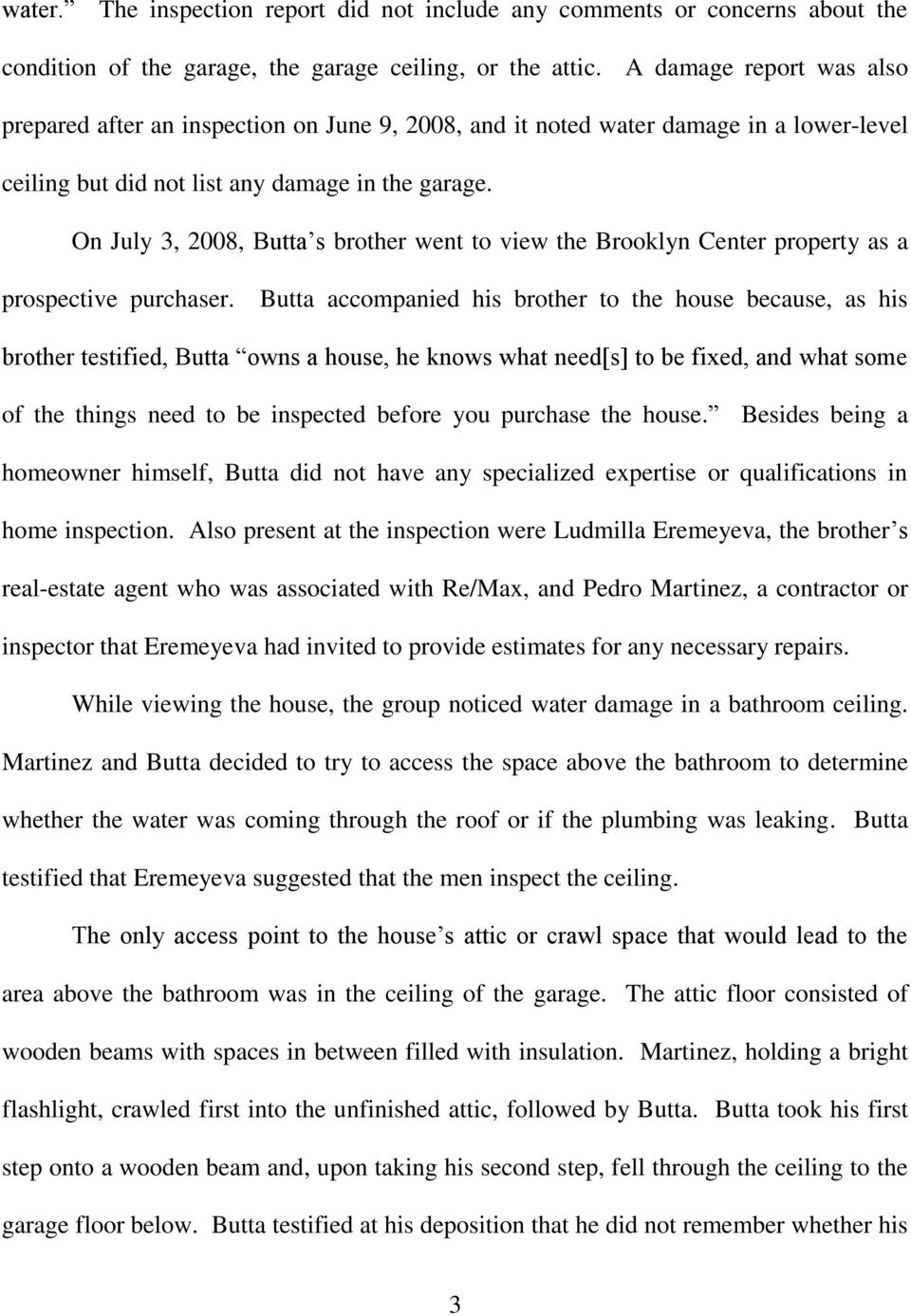 On July 3, 2008, Butta s brother went to view the Brooklyn Center property as a prospective purchaser.