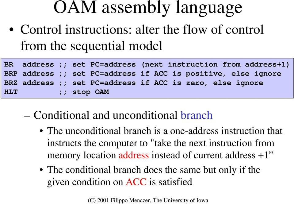 "Conditional and unconditional branch The unconditional branch is a one-address instruction that instructs the computer to ""take the next"
