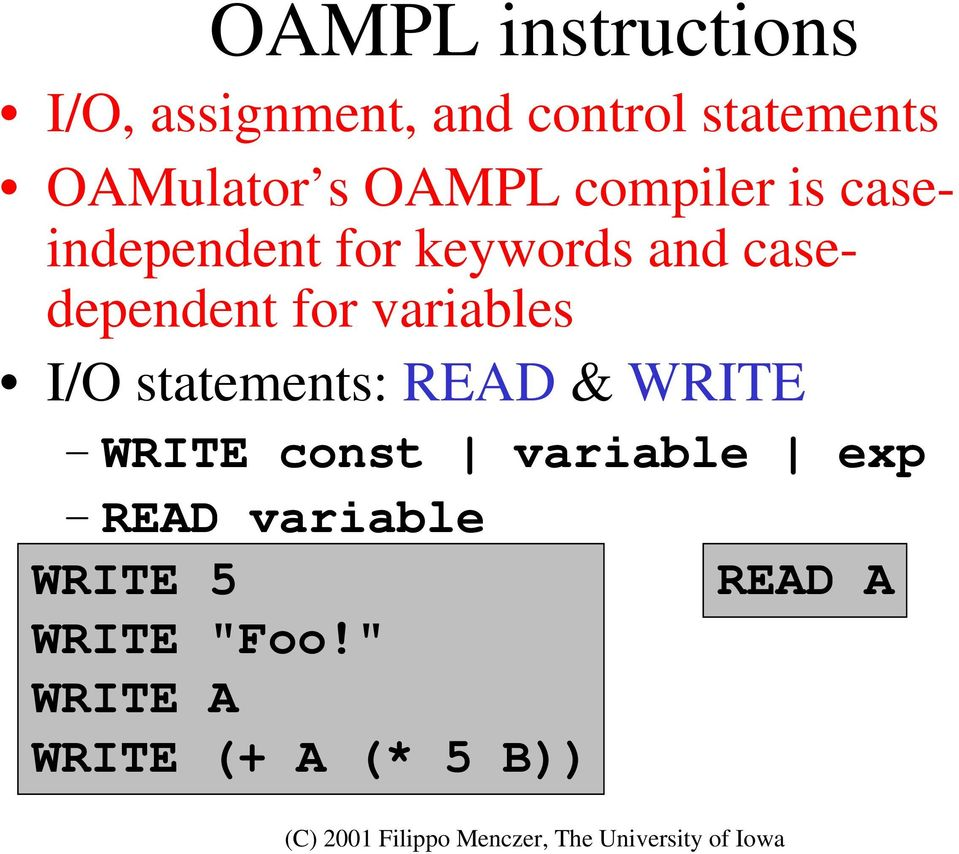 for variables I/O statements: READ & WRITE WRITE const variable exp