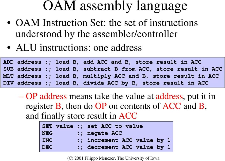 result in ACC DIV address ;; load B, divide ACC by B, store result in ACC OP address means take the value at address, put it in register B, then do OP on