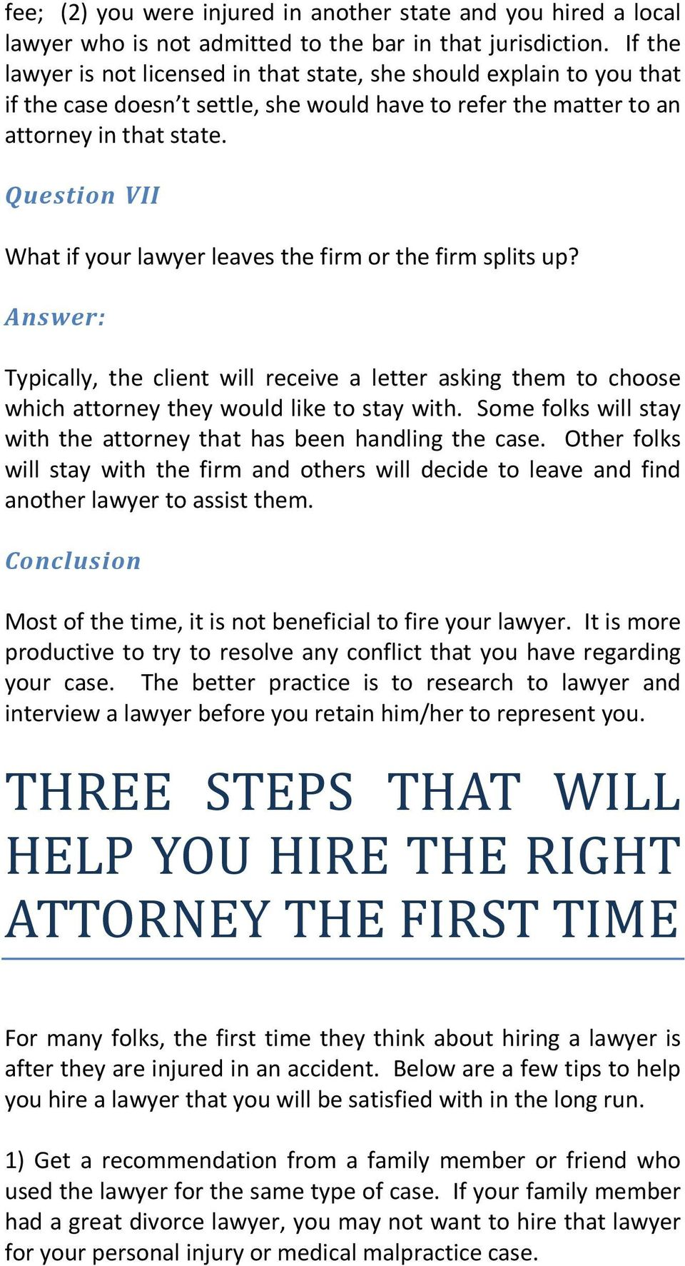 Question VII What if your lawyer leaves the firm or the firm splits up? Typically, the client will receive a letter asking them to choose which attorney they would like to stay with.