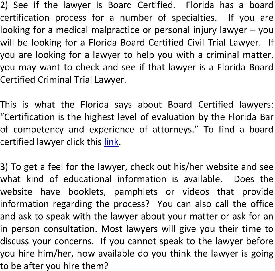 If you are looking for a lawyer to help you with a criminal matter, you may want to check and see if that lawyer is a Florida Board Certified Criminal Trial Lawyer.