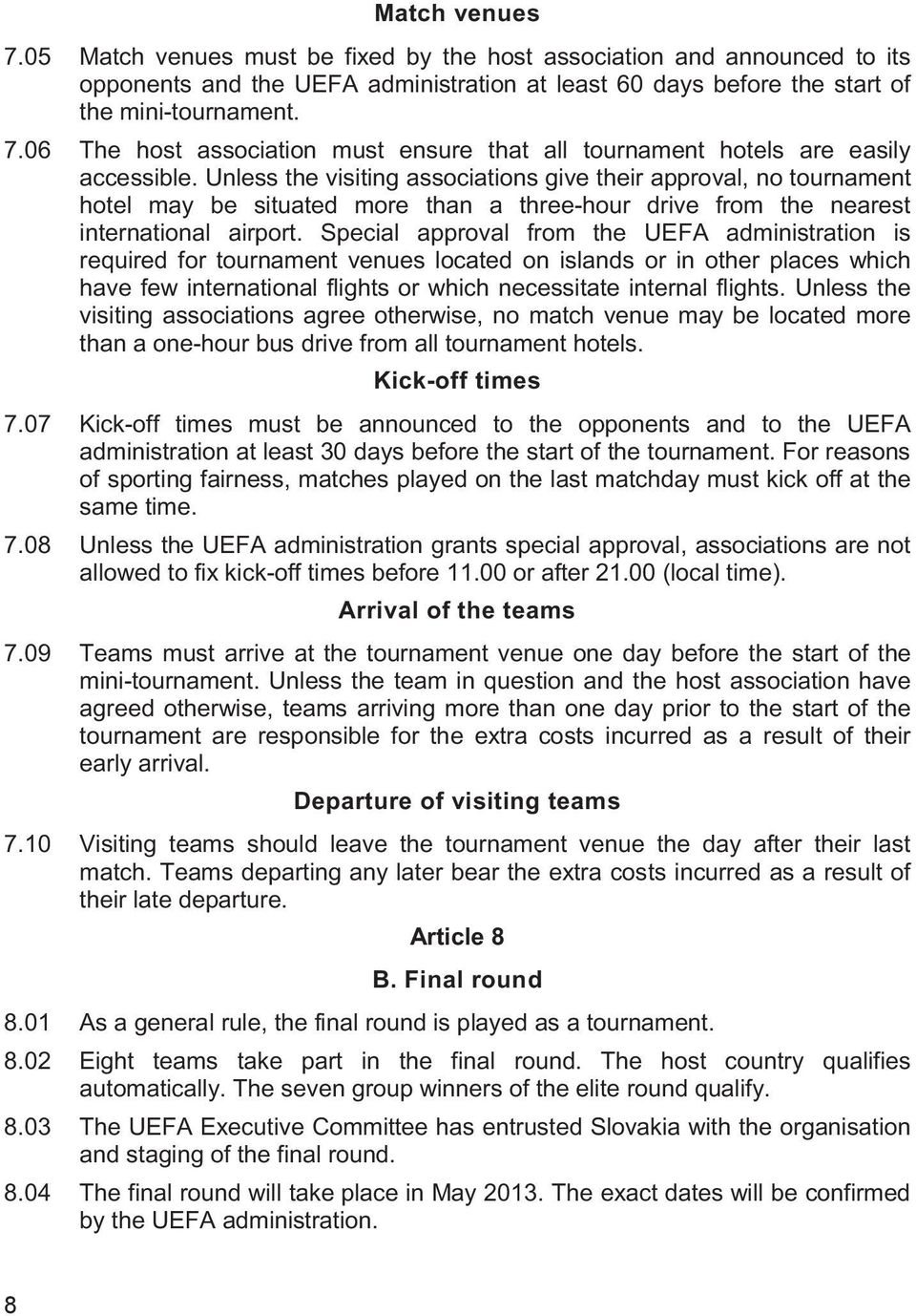 Special approval from the UEFA administration is required for tournament venues located on islands or in other places which have few international flights or which necessitate internal flights.