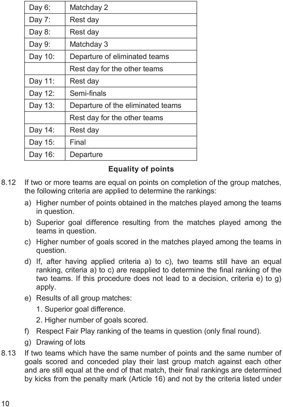 12 If two or more teams are equal on points on completion of the group matches, the following criteria are applied to determine the rankings: a) Higher number of points obtained in the matches played