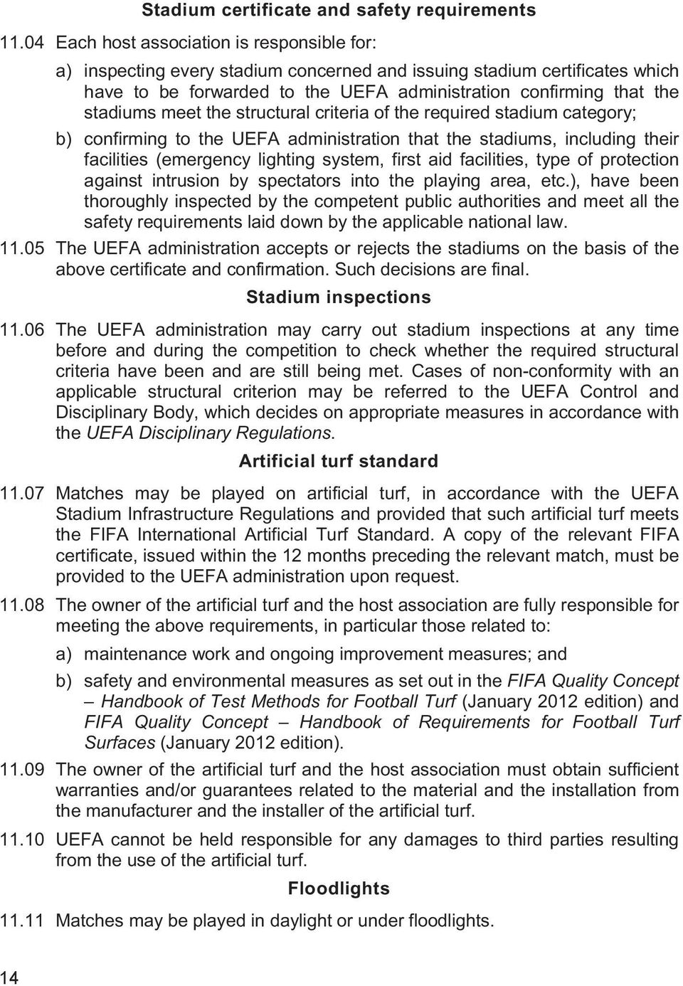 meet the structural criteria of the required stadium category; b) confirming to the UEFA administration that the stadiums, including their facilities (emergency lighting system, first aid facilities,