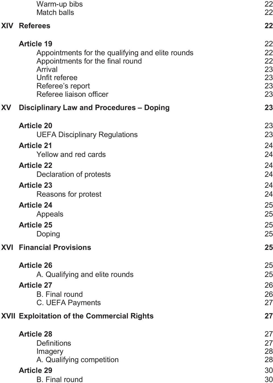 Declaration of protests 24 24 Article 23 Reasons for protest 24 24 Article 24 Appeals 25 25 Article 25 Doping 25 25 XVI Financial Provisions 25 Article 26 25 A.