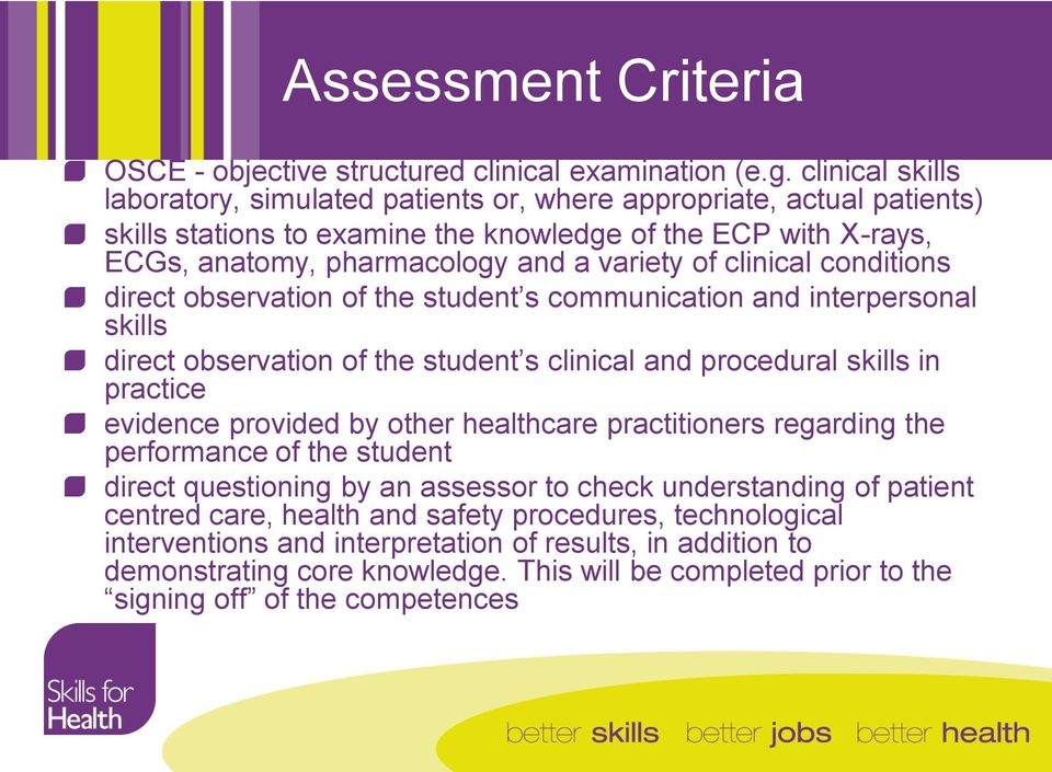 clinical conditions direct observation of the student s communication and interpersonal skills direct observation of the student s clinical and procedural skills in practice evidence provided by