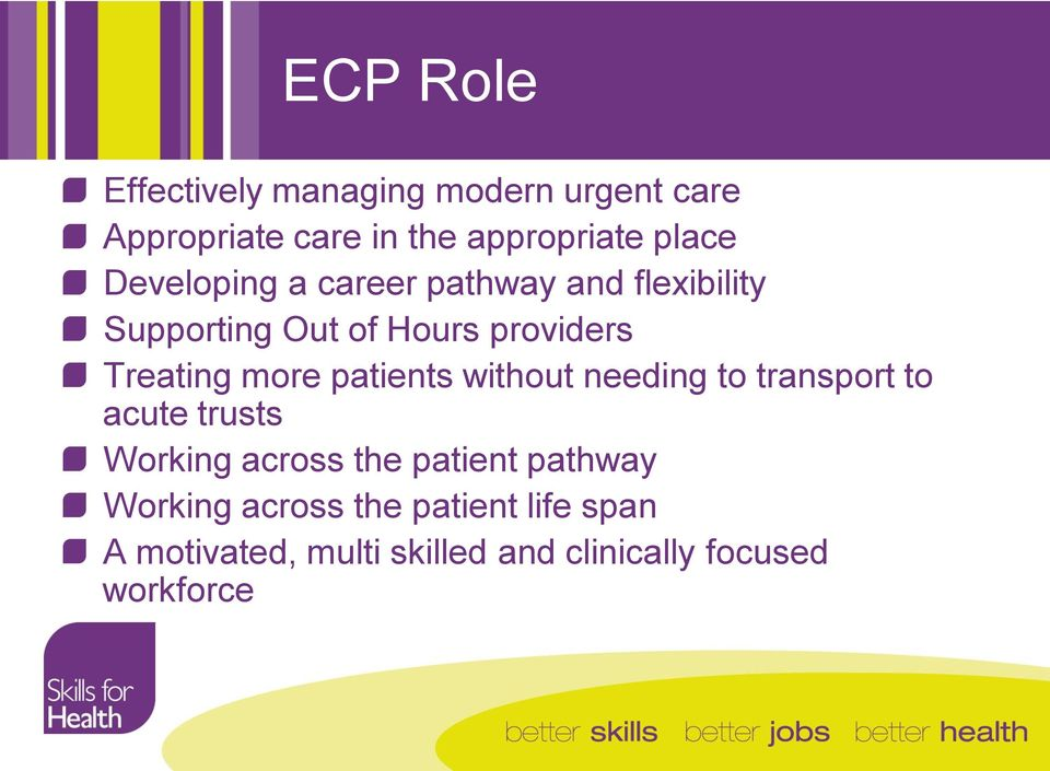 patients without needing to transport to acute trusts Working across the patient pathway