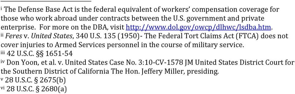 ates, 340 U.S. 135 (1950)- The Federal Tort Claims Act (FTCA) does not cover injuries to Armed Services personnel in the course of military service. iii 42 U.S.C. 1651-54 iv Don Yoon, et al.