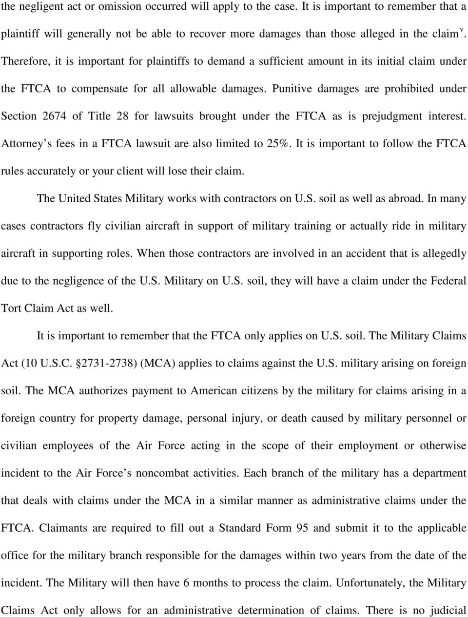 Punitive damages are prohibited under Section 2674 of Title 28 for lawsuits brought under the FTCA as is prejudgment interest. Attorney s fees in a FTCA lawsuit are also limited to 25%.