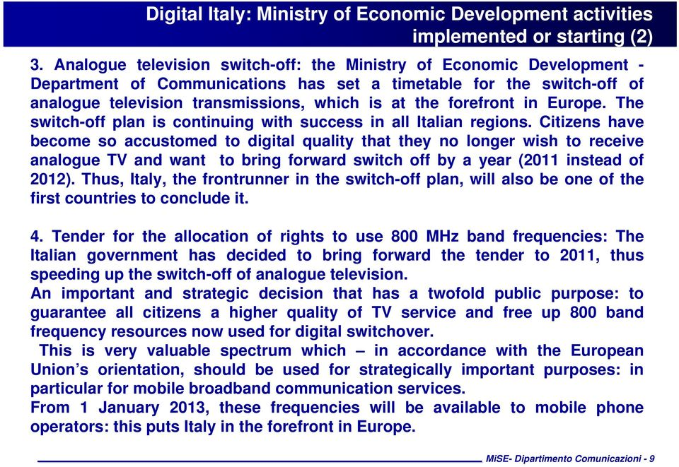 forefront in Europe. The switch-off plan is continuing with success in all Italian regions.