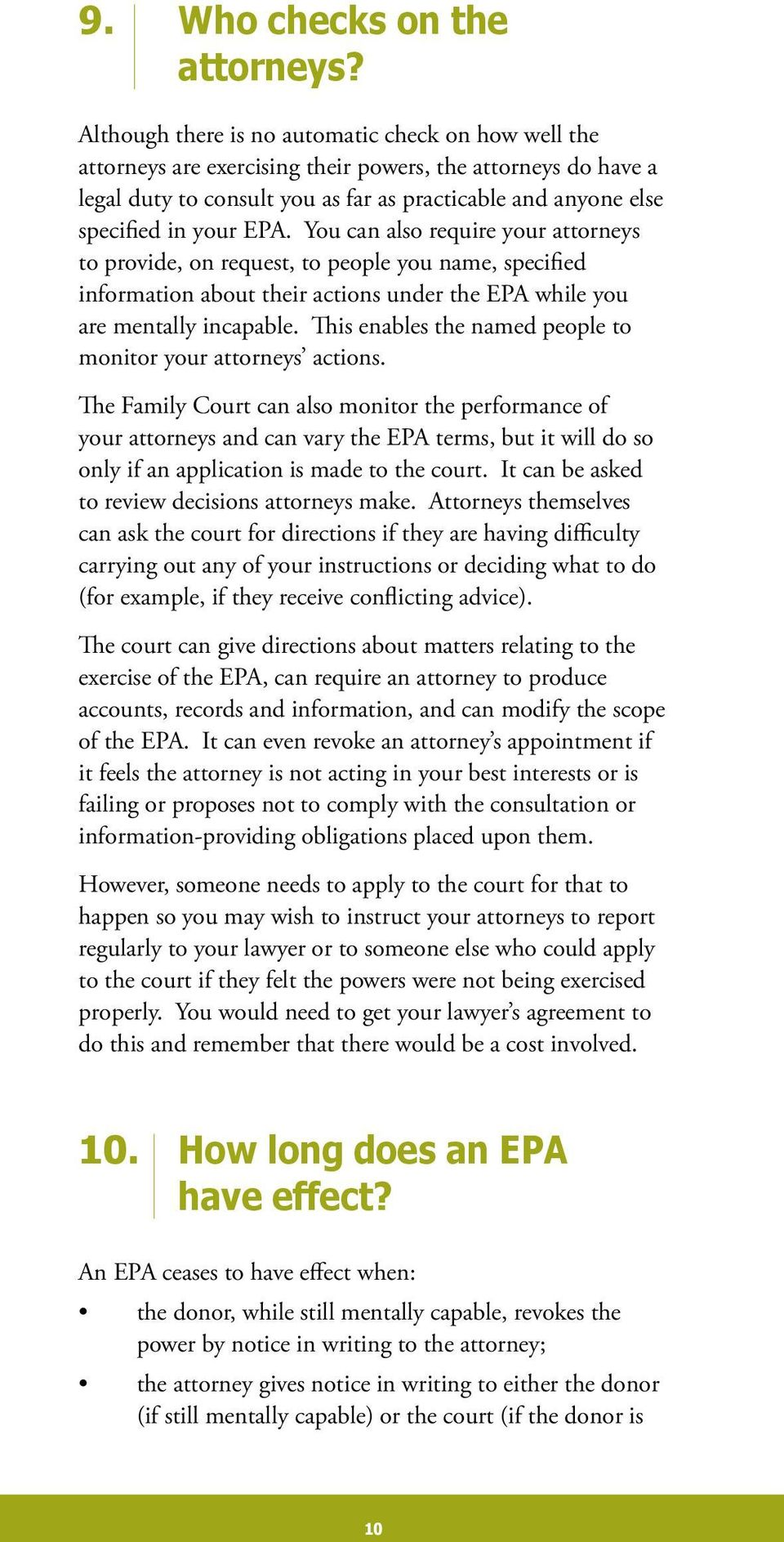 EPA. You can also require your attorneys to provide, on request, to people you name, specified information about their actions under the EPA while you are mentally incapable.