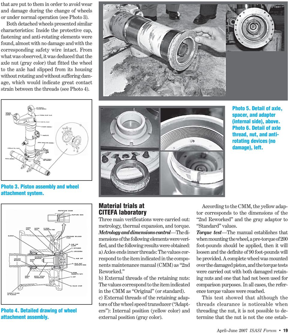 From what was observed, it was deduced that the axle nut (gray color) that fitted the wheel to the axle had slipped from its housing without rotating and without suffering damage, which would