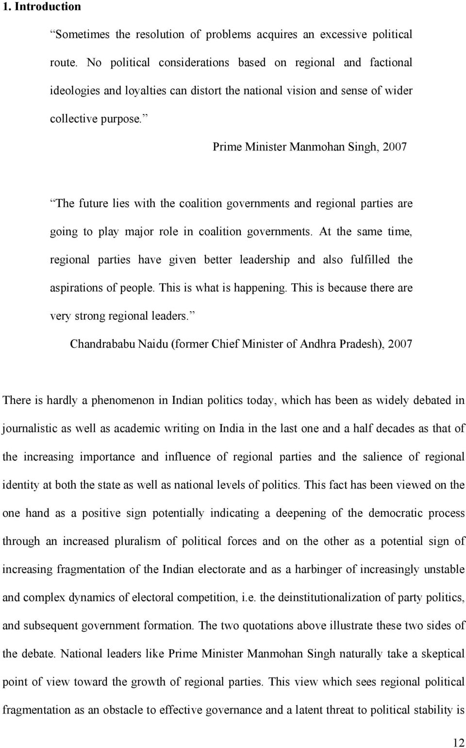 Prime Minister Manmohan Singh, 2007 The future lies with the coalition governments and regional parties are going to play major role in coalition governments.