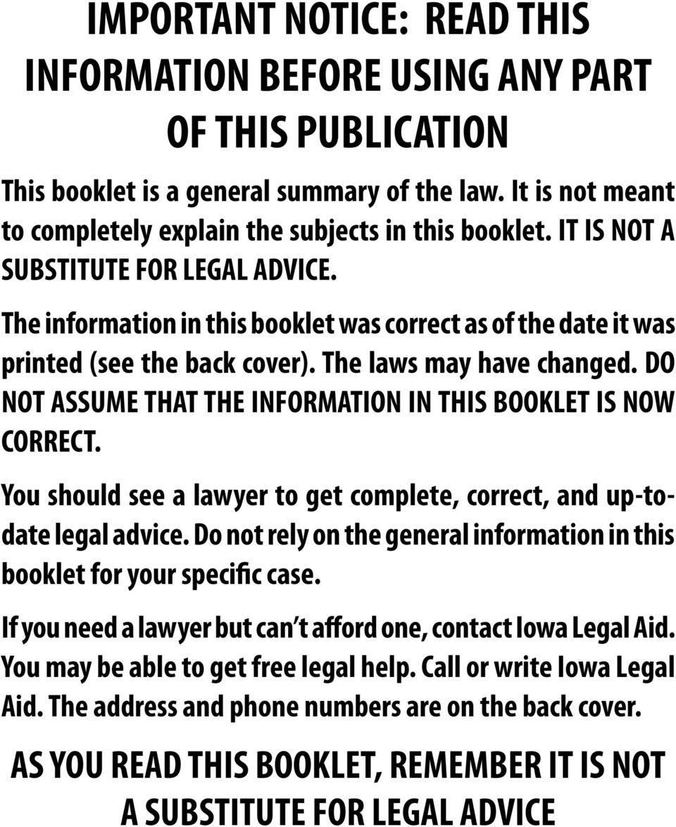 DO NOT ASSUME THAT THE INFORMATION IN THIS BOOKLET IS NOW CORRECT. You should see a lawyer to get complete, correct, and up-todate legal advice.