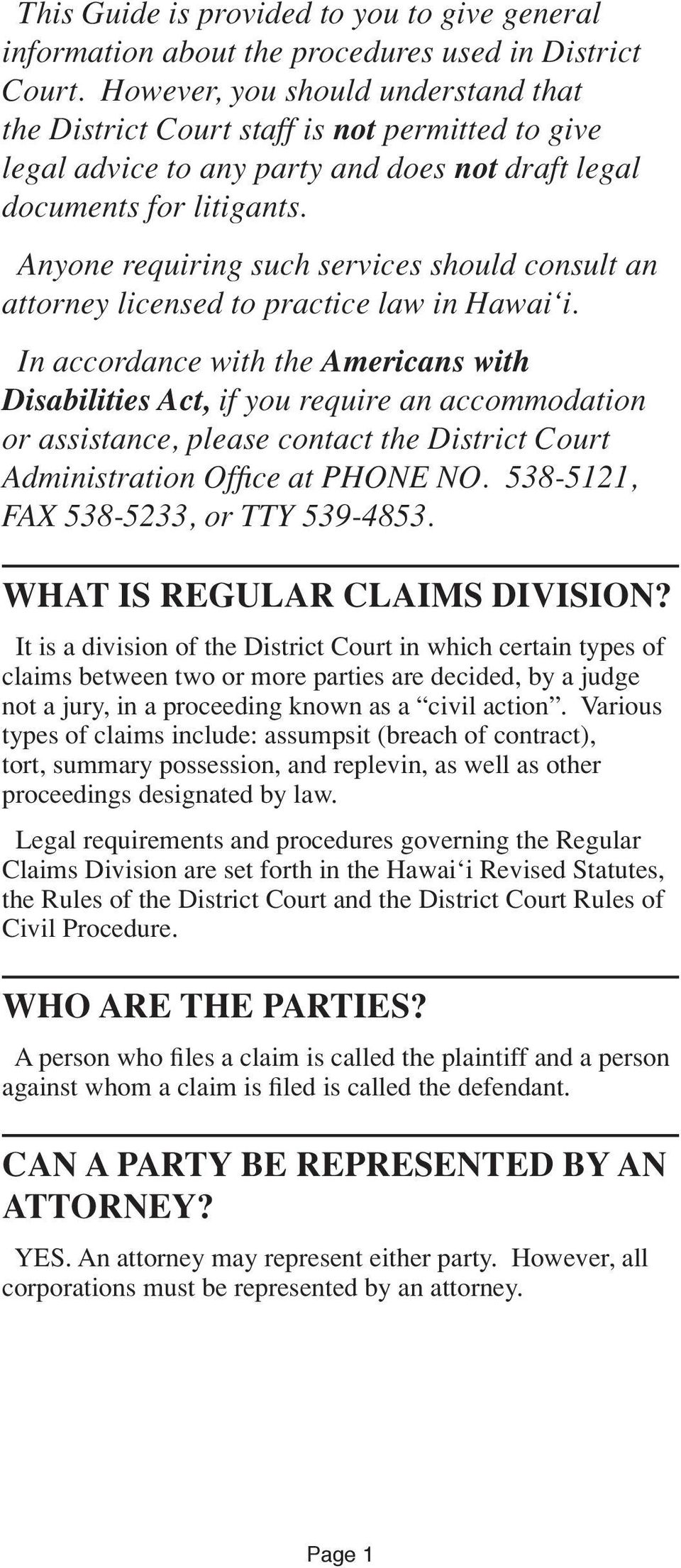 Anyone requiring such services should consult an attorney licensed to practice law in Hawai i.