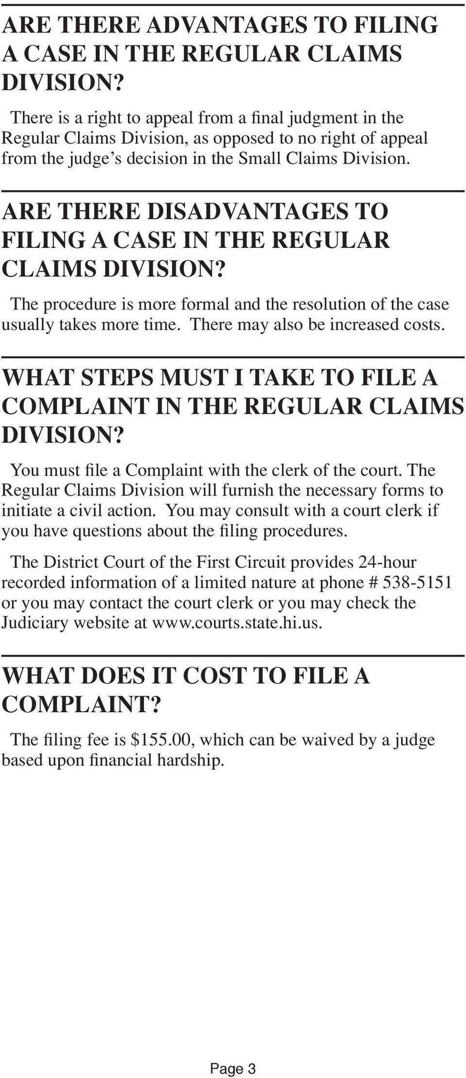 ARE THERE DISADVANTAGES TO FILING A CASE IN THE REGULAR CLAIMS DIVISION? The procedure is more formal and the resolution of the case usually takes more time. There may also be increased costs.