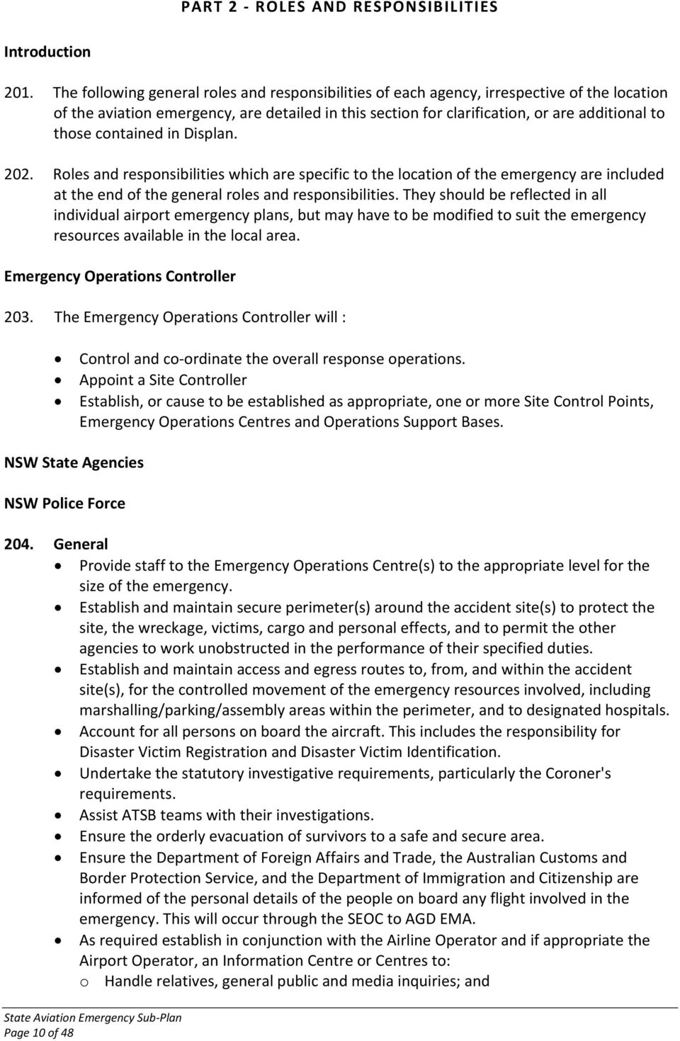 contained in Displan. 202. Roles and responsibilities which are specific to the location of the emergency are included at the end of the general roles and responsibilities.