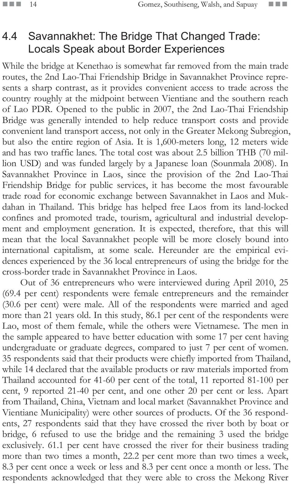 in Savannakhet Province represents a sharp contrast, as it provides convenient access to trade across the country roughly at the midpoint between Vientiane and the southern reach of Lao PDR.