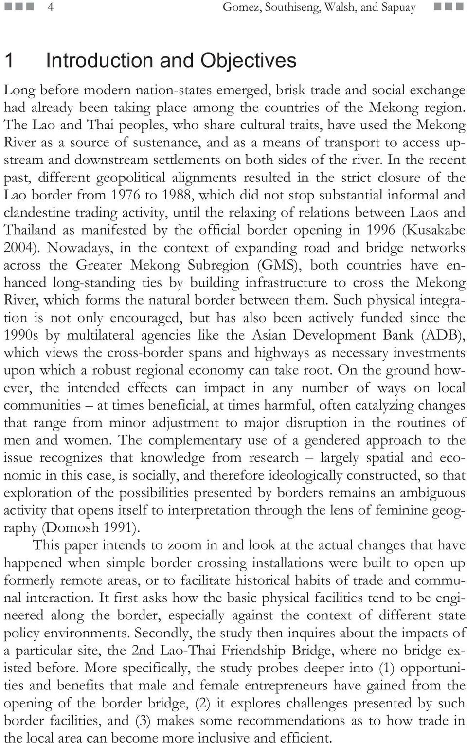 The Lao and Thai peoples, who share cultural traits, have used the Mekong River as a source of sustenance, and as a means of transport to access upstream and downstream settlements on both sides of