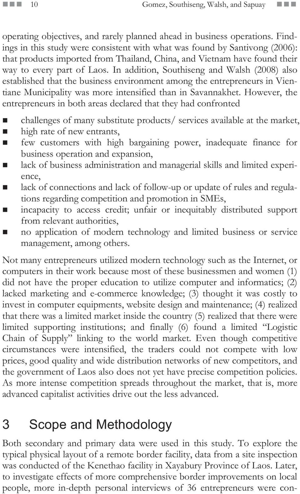 In addition, Southiseng and Walsh (2008) also established that the business environment among the entrepreneurs in Vientiane Municipality was more intensified than in Savannakhet.