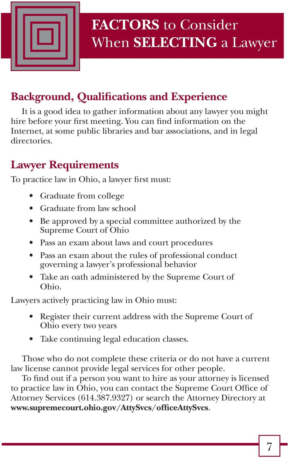 Lawyer Requirements To practice law in Ohio, a lawyer first must: Graduate from college Graduate from law school Be approved by a special committee authorized by the Supreme Court of Ohio Pass an