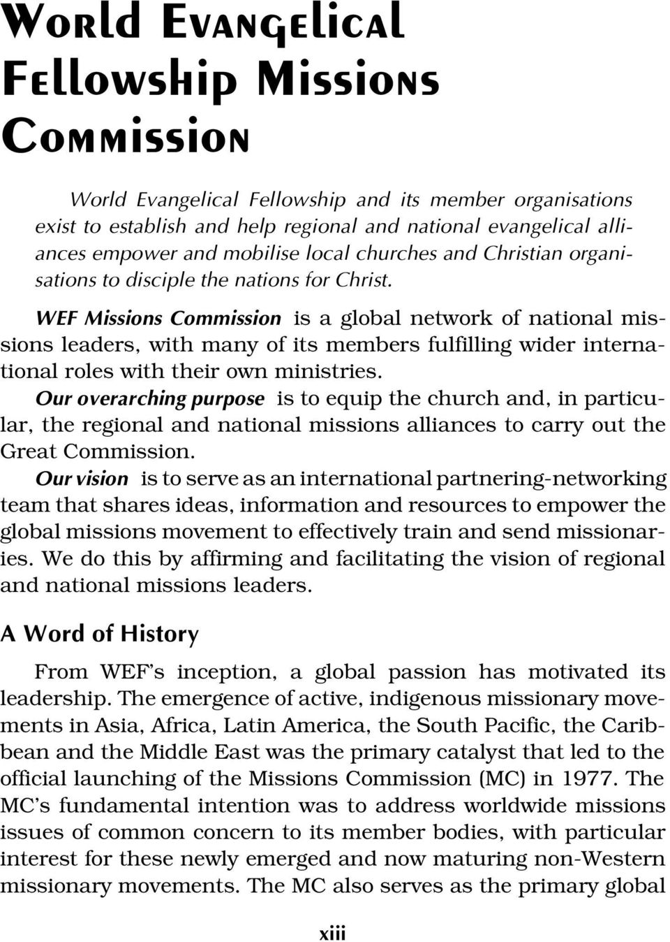 WEF Missions Commission is a global network of national missions leaders, with many of its members fulfilling wider international roles with their own ministries.