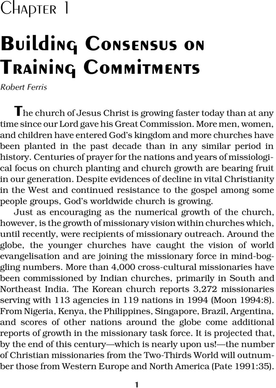 Centuries of prayer for the nations and years of missiological focus on church planting and church growth are bearing fruit in our generation.